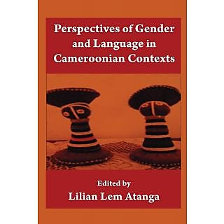 Perspectives Of Gender And Language In Cameroonian Contexts