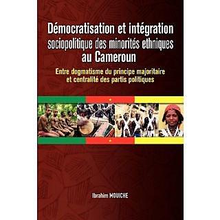 Dmocratisation et intgration sociopolitique des minorits ethniques au Cameroun. Entre dogmatisme du principe majoritaire et centralit des partis politiques