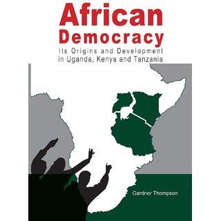 African Democracy. Its Origins and Development in Uganda, Kenya and Tanzania