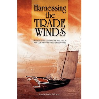 Harnessing the Trade Winds. The Story of the Centuries-Old Indian Trade with East Africa, using the Monsoon Winds