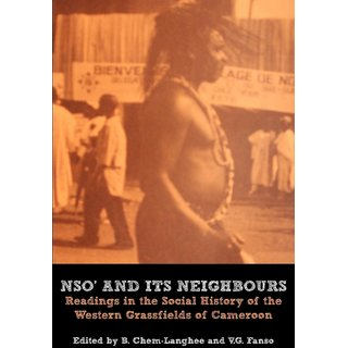 Nso' and Its Neighbours. Readings in the Social History of the Western Grassfields of Cameroon