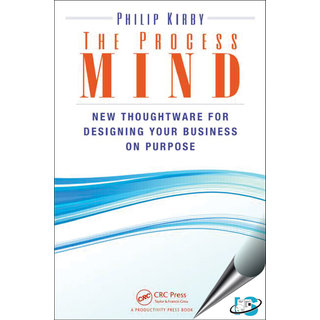 The Process Mind  New Thoughtware for Designing Your Business on Purpose