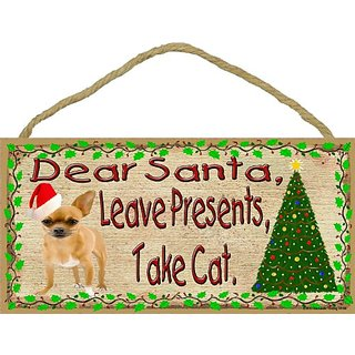 Dear Santa Leave Presents Take Cat Chihuahua Christmas Dog Sign Plaque 5