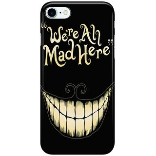 Dreambolic We're-All-Mad-Here Back Cover for Apple iPhone 7