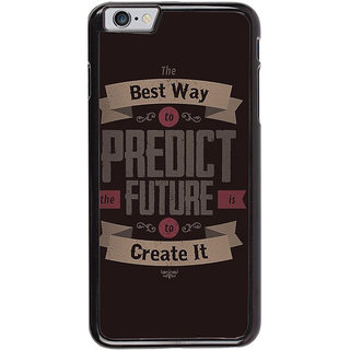 Ayaashii The Best Way To Predict Future Back Case Cover for Apple iPhone 6