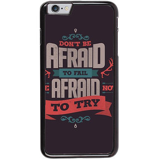 Ayaashii Don't Be Afraid Back Case Cover for Apple iPhone 6
