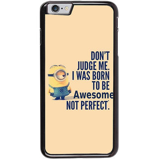 Ayaashii Don't Judge Me Back Case Cover for Apple iPhone 6