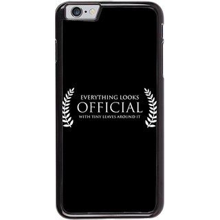 Ayaashii Everything Looks Official Back Case Cover for Apple iPhone 6S