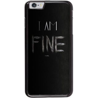 Ayaashii I am Fine  Back Case Cover for Apple iPhone 6S