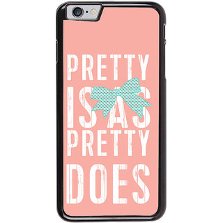 Ayaashii Pretty Is As Preety does Back Case Cover for Apple iPhone 6