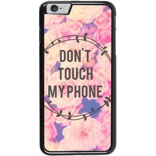 Ayaashii Dont Touch My Phone Back Case Cover for Apple iPhone 6