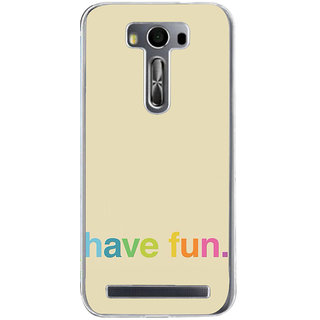ifasho Modern Quotes have fun Back Case Cover for Zenfone 2 Laser ZE500KL