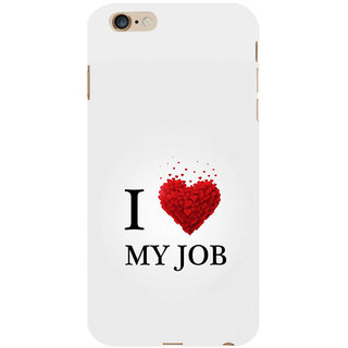 ifasho Love Quotes I love my job Back Case Cover for Apple iPhone 6S Plus