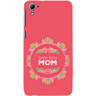ifasho Love Quotes I love mom Back Case Cover for HTC Desire 826