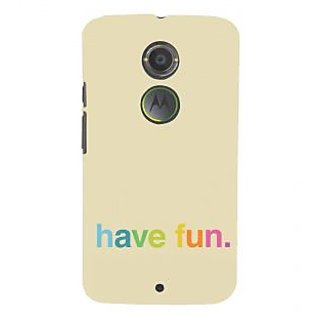 ifasho Modern Quotes have fun Back Case Cover for Motorola MOTO X2