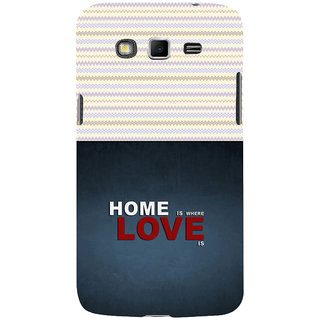 ifasho Home is where love is quote Back Case Cover for Samsung Galaxy Grand