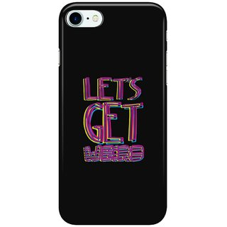 Dreambolic Let's-Get-Weird Back Cover for Apple iPhone 7