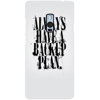 Ayaashii Always Have A Backup Plan Back Case Cover for One Plus Two::One Plus 2::One+2