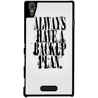 Ayaashii Always Have A Backup Plan Back Case Cover for Sony Xperia T3