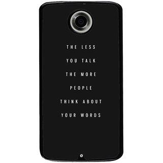 Ayaashii The Less You Talk   Back Case Cover for Motorola Google Nexus 6