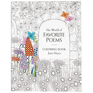 Adult Coloring Book - The World Of Favorite Poems - 46 Poems with Beautiful Pages to Color by Jane Heyes