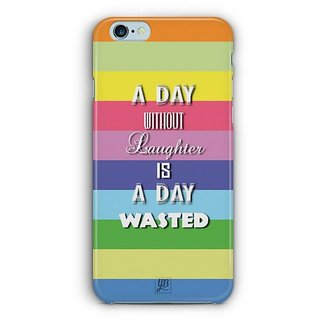 YuBingo Day without Laughter is Wasted Day Designer Mobile Case Back Cover for Apple iPhone 6 / 6S