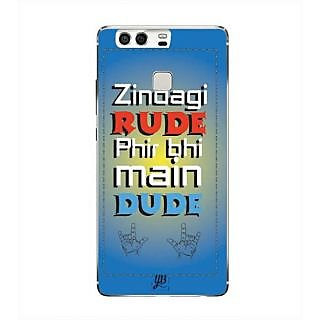 YuBingo Zindagi Rude Phir Bhi Main Dude Designer Mobile Case Back Cover for Huawei P9