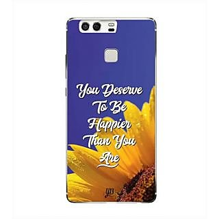 YuBingo You Deserve to be Happier than you are Designer Mobile Case Back Cover for Huawei P9