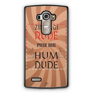 YuBingo Zindagi Rude Phir Bhi Hum Dude Designer Mobile Case Back Cover for LG G4