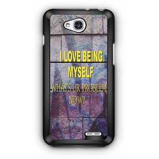 YuBingo I Love Being Myself, What's Your Problem Now? Designer Mobile Case Back Cover for LG L90