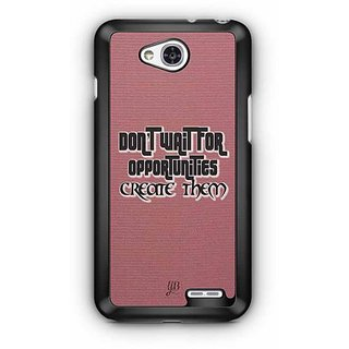 YuBingo Don't Wait for Opportunities. Create Them. Designer Mobile Case Back Cover for LG L90