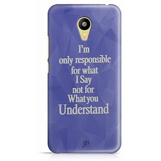 YuBingo I'm only Responsible for what I say, not for what you Understand Designer Mobile Case Back Cover for Meizu M3