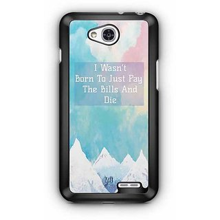 YuBingo I wasn't Born to Just Pay the Bills and Die Designer Mobile Case Back Cover for LG L90
