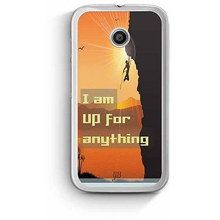 YuBingo I am up for Anything Designer Mobile Case Back Cover for Motorola E