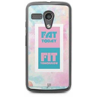 YuBingo Fat Today, Fit Tomorrow Designer Mobile Case Back Cover for Motorola G