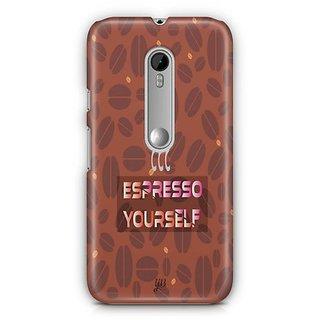 YuBingo Espresso Yourself with Coffee Designer Mobile Case Back Cover for Motorola G3 / G3 Turbo