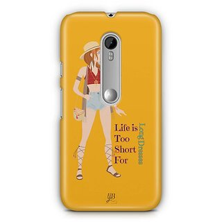 YuBingo Life is Short for Long Dresses Designer Mobile Case Back Cover for Motorola G3 / G3 Turbo