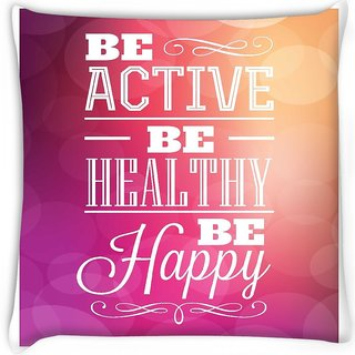 Snoogg  typographic poster design be active be healthy be happy Digitally Printed Cushion Cover Pillow 16 x 16 Inch