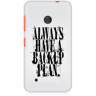 CopyCatz Always Have A Backup Plan Premium Printed Case For Nokia Lumia 530