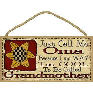 Just Call Me Oma Im Way Too Cool to Be Called Grandmother Primitive Sunflower Sign Plaque 5