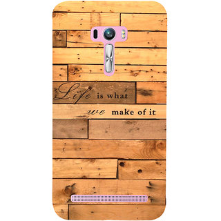 Snapdilla Wood Pattern Life Is What We Make Of It Heart Touching Motivational Quote Mobile Cover For Asus Zenfone Selfie ZD551KL