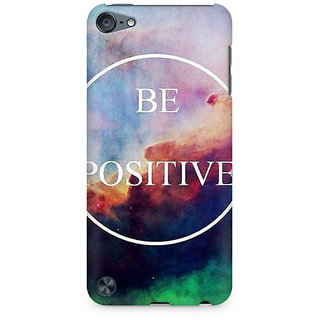 Zenith Be Positive Premium Printed Mobile cover For Apple iPod Touch 6