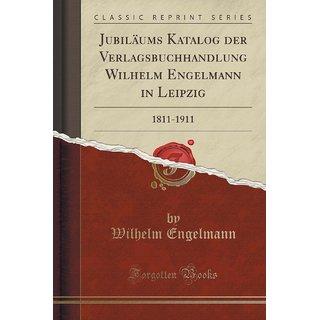 Jubil?Ums Katalog Der Verlagsbuchhandlung Wilhelm Engelmann In Leipzig
