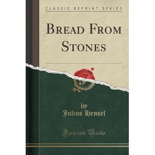 Bread From Stones (Classic Reprint)