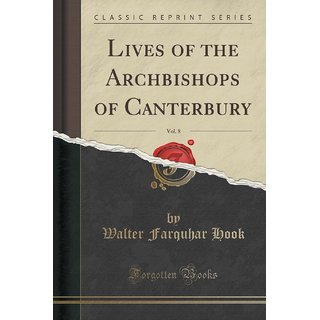 Lives Of The Archbishops Of Canterbury, Vol. 8 (Classic Reprint)