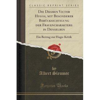 Die Dramen Victor Hugos, Mit Besonderer Ber?Cksichtigung Der Frauencharaktere In Denselben