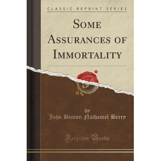 Some Assurances Of Immortality (Classic Reprint)