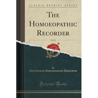 The Homoeopathic Recorder, Vol. 13 (Classic Reprint)