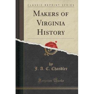 Makers Of Virginia History (Classic Reprint)