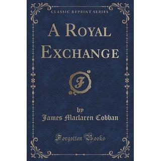 A Royal Exchange (Classic Reprint)